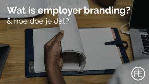 Wat is employer branding en hoe pak je dat aan?