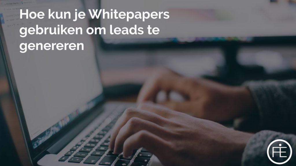 Hoe kun je Whitepapers gebruiken om leads te genereren