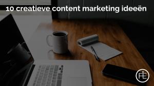 10 creatieve content marketing ideeën