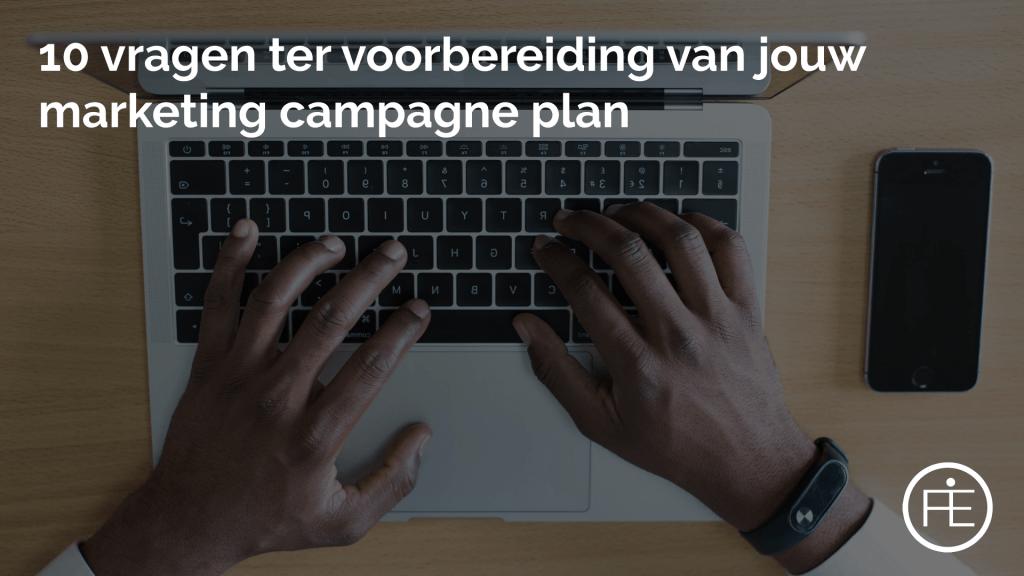 10 vragen ter voorbereiding van jouw Marketing campagne plan